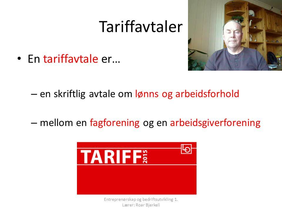 Tariffavtaler En tariffavtale er… – en skriftlig avtale om lønns og arbeidsforhold – mellom en fagforening og en arbeidsgiverforening Entreprenørskap og bedriftsutvikling 1.