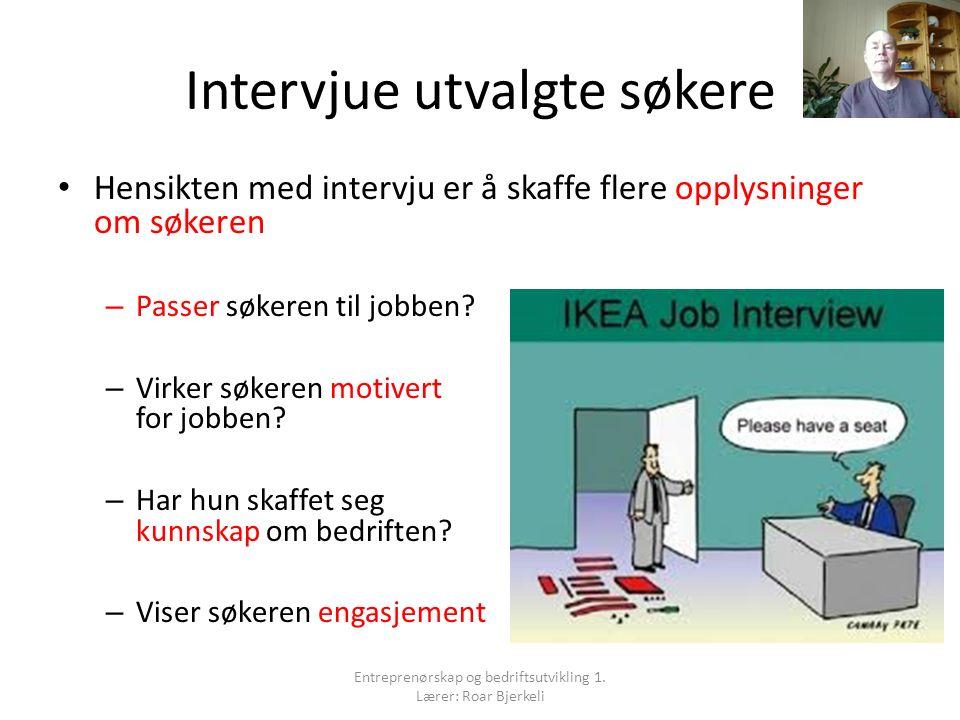 Intervjue utvalgte søkere Hensikten med intervju er å skaffe flere opplysninger om søkeren – Passer søkeren til jobben.