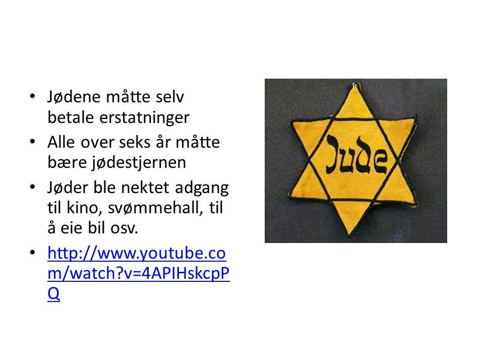 Jødene måtte selv betale erstatninger Alle over seks år måtte bære jødestjernen Jøder ble nektet adgang til kino, svømmehall, til å eie bil osv.