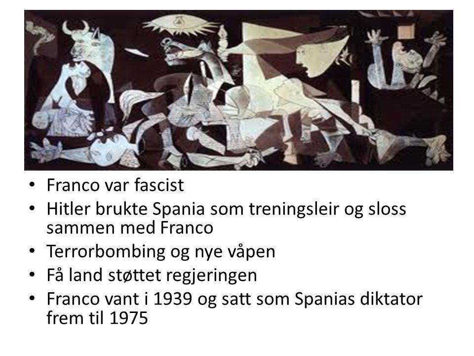 Franco var fascist Hitler brukte Spania som treningsleir og sloss sammen med Franco Terrorbombing og nye våpen Få land støttet regjeringen Franco vant i 1939 og satt som Spanias diktator frem til 1975