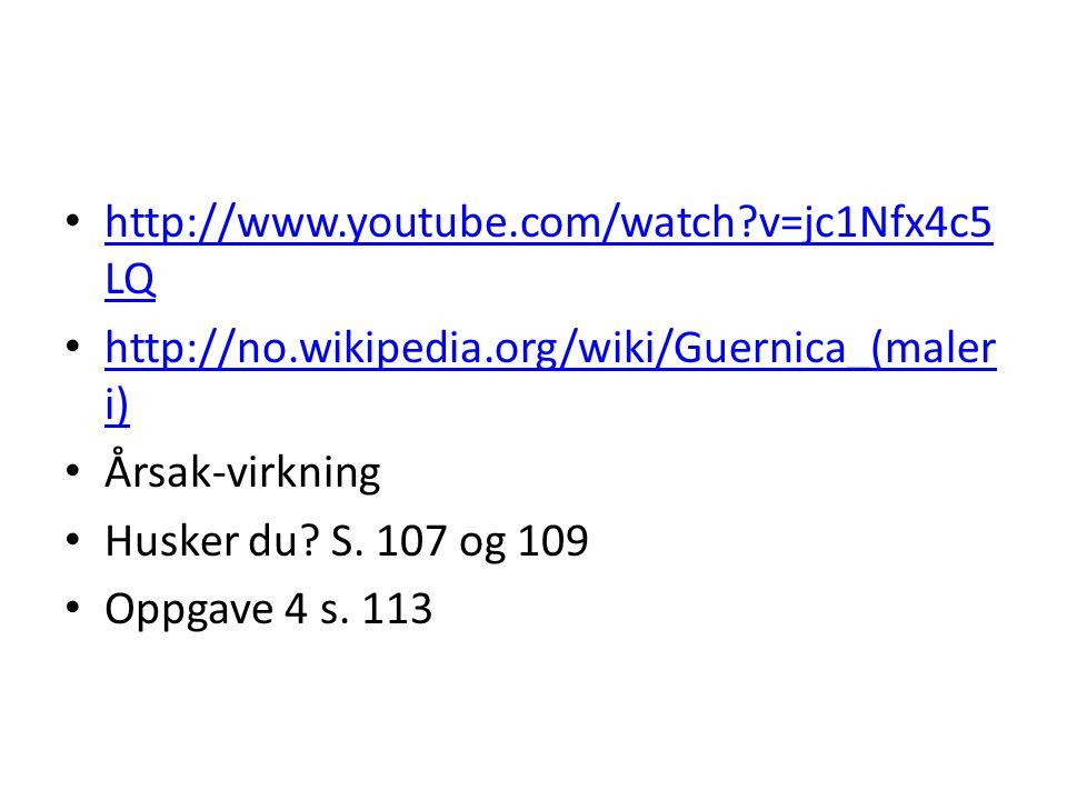http://www.youtube.com/watch?v=jc1Nfx4c5 LQ http://www.youtube.com/watch?v=jc1Nfx4c5 LQ http://no.wikipedia.org/wiki/Guernica_(maler i) http://no.wikipedia.org/wiki/Guernica_(maler i) Årsak-virkning Husker du.