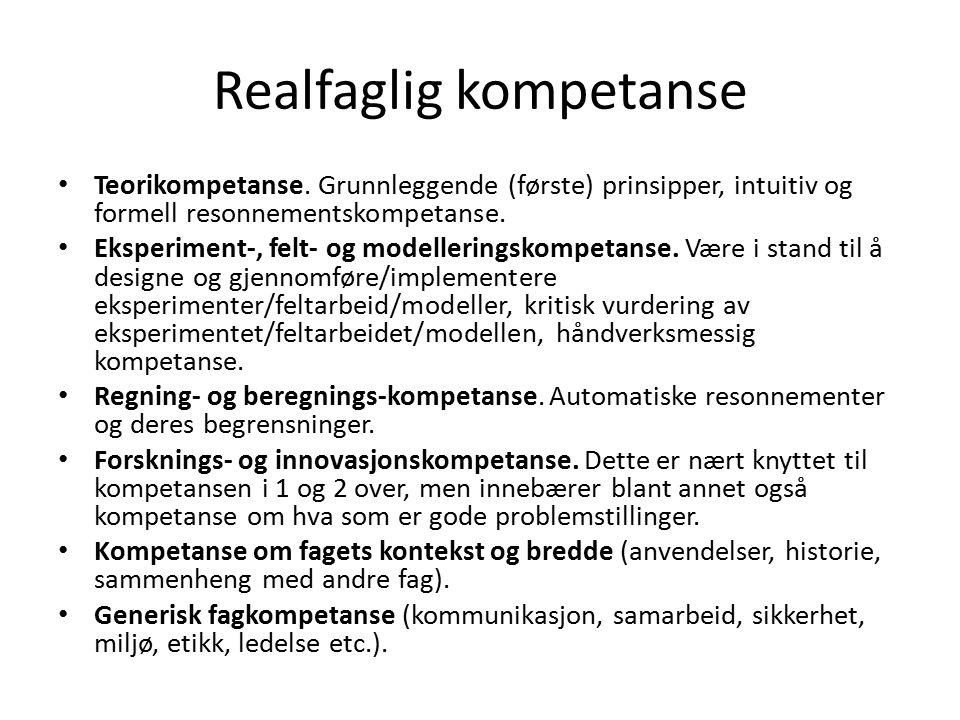 Realfaglig kompetanse Teorikompetanse. Grunnleggende (første) prinsipper, intuitiv og formell resonnementskompetanse. Eksperiment-, felt- og modelleri