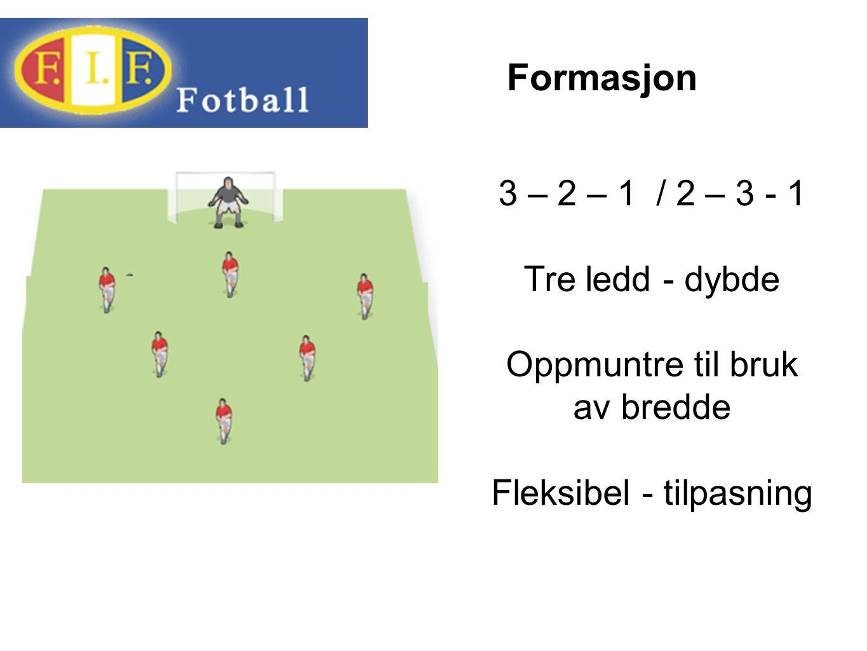 Formasjon 3 – 2 – 1 / 2 – 3 - 1 Tre ledd - dybde Oppmuntre til bruk av bredde Fleksibel - tilpasning