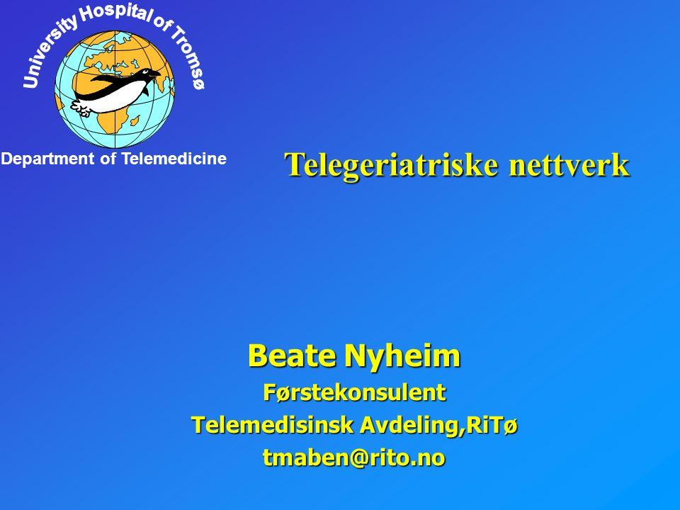 Department of Telemedicine Beate Nyheim Førstekonsulent Telemedisinsk Avdeling,RiTø tmaben@rito.no Telegeriatriske nettverk