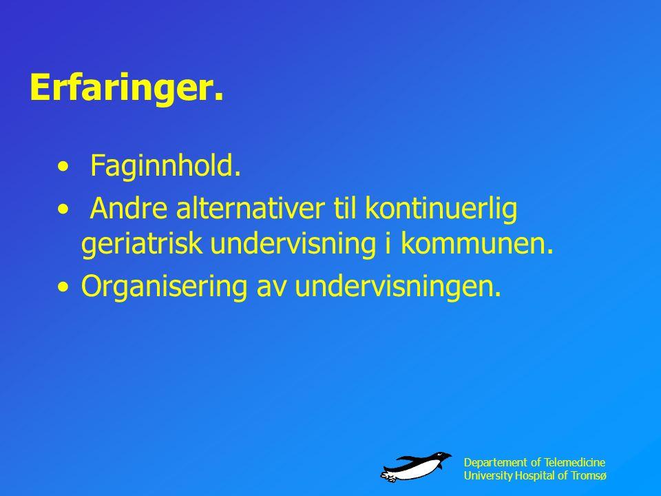 Departement of Telemedicine University Hospital of Tromsø Erfaringer.