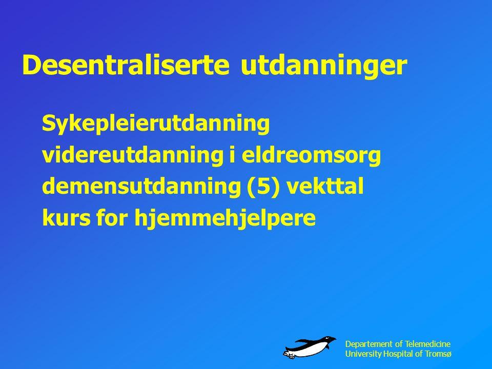 Departement of Telemedicine University Hospital of Tromsø Desentraliserte utdanninger Sykepleierutdanning videreutdanning i eldreomsorg demensutdanning (5) vekttal kurs for hjemmehjelpere