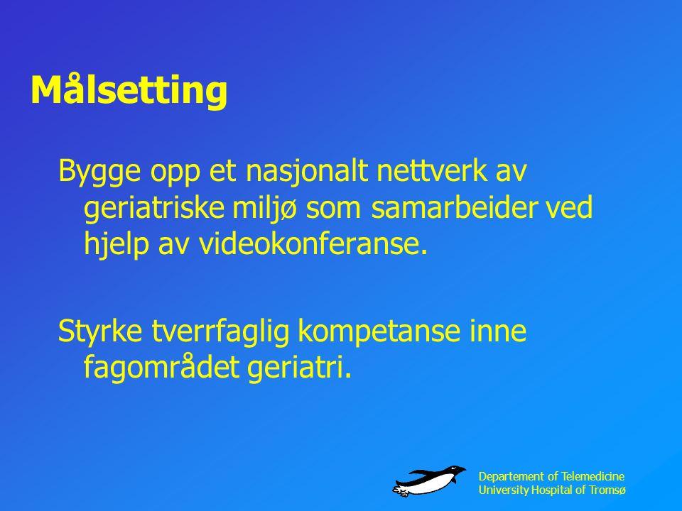 Departement of Telemedicine University Hospital of Tromsø Målsetting Bygge opp et nasjonalt nettverk av geriatriske miljø som samarbeider ved hjelp av videokonferanse.