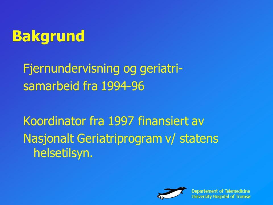 Departement of Telemedicine University Hospital of Tromsø Bakgrund Fjernundervisning og geriatri- samarbeid fra 1994-96 Koordinator fra 1997 finansiert av Nasjonalt Geriatriprogram v/ statens helsetilsyn.