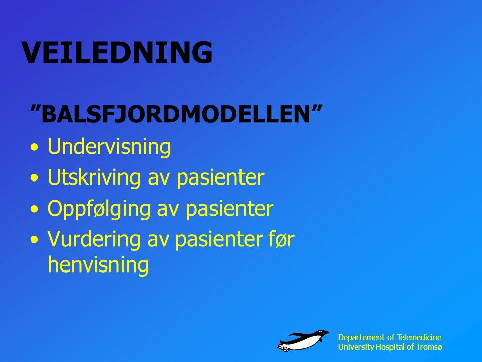 Departement of Telemedicine University Hospital of Tromsø VEILEDNING BALSFJORDMODELLEN Undervisning Utskriving av pasienter Oppfølging av pasienter Vurdering av pasienter før henvisning