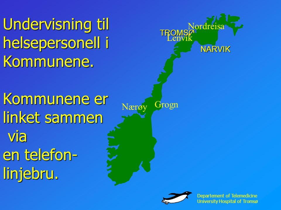 Departement of Telemedicine University Hospital of Tromsø Undervisning til helsepersonell i Kommunene.