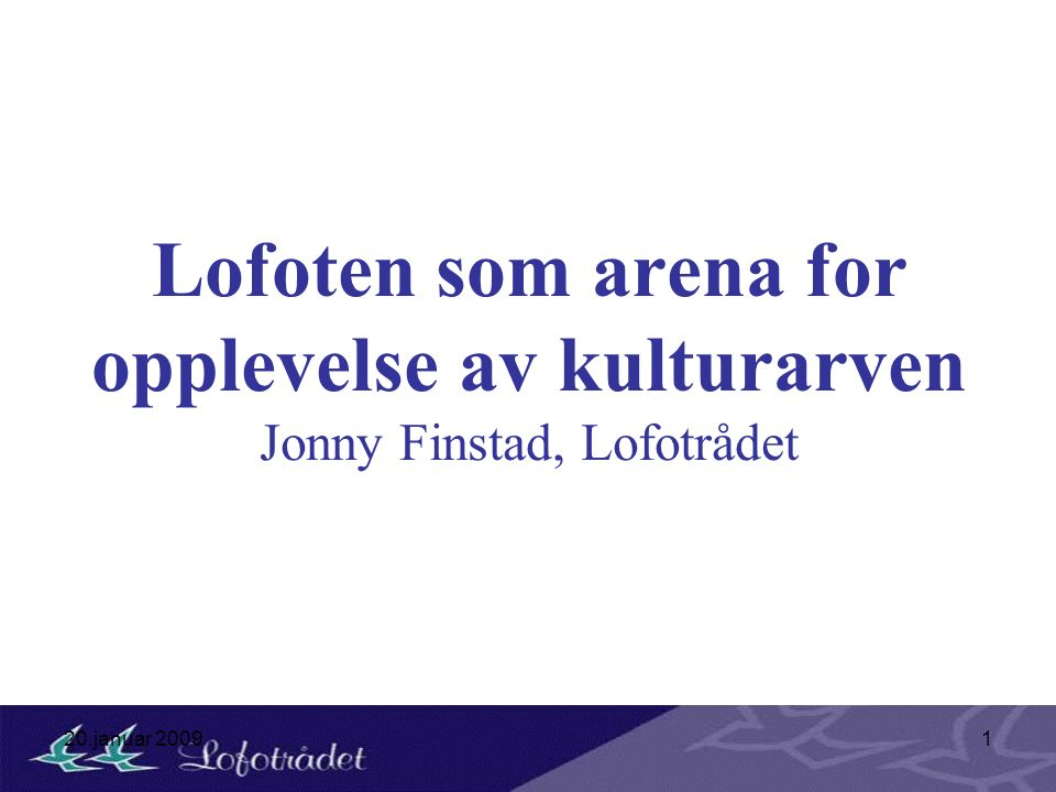 20.januar 20091 Lofoten som arena for opplevelse av kulturarven Jonny Finstad, Lofotrådet