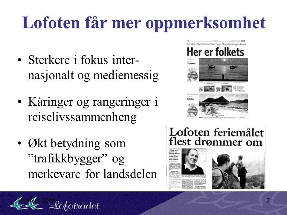 20.januar 20092 Lofoten får mer oppmerksomhet Sterkere i fokus inter- nasjonalt og mediemessig Kåringer og rangeringer i reiselivssammenheng Økt betyd