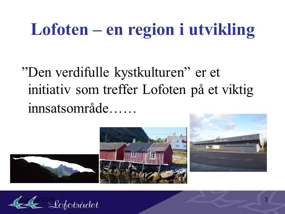 """20.januar 20093 Lofoten – en region i utvikling """"Den verdifulle kystkulturen"""" er et initiativ som treffer Lofoten på et viktig innsatsområde……"""