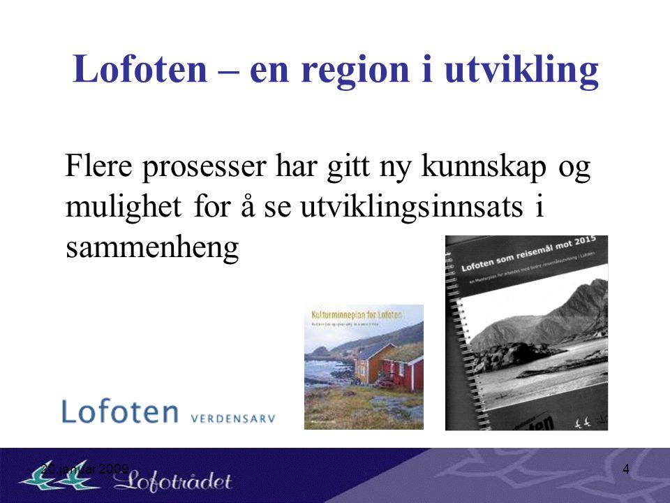 20.januar 20094 Lofoten – en region i utvikling Flere prosesser har gitt ny kunnskap og mulighet for å se utviklingsinnsats i sammenheng