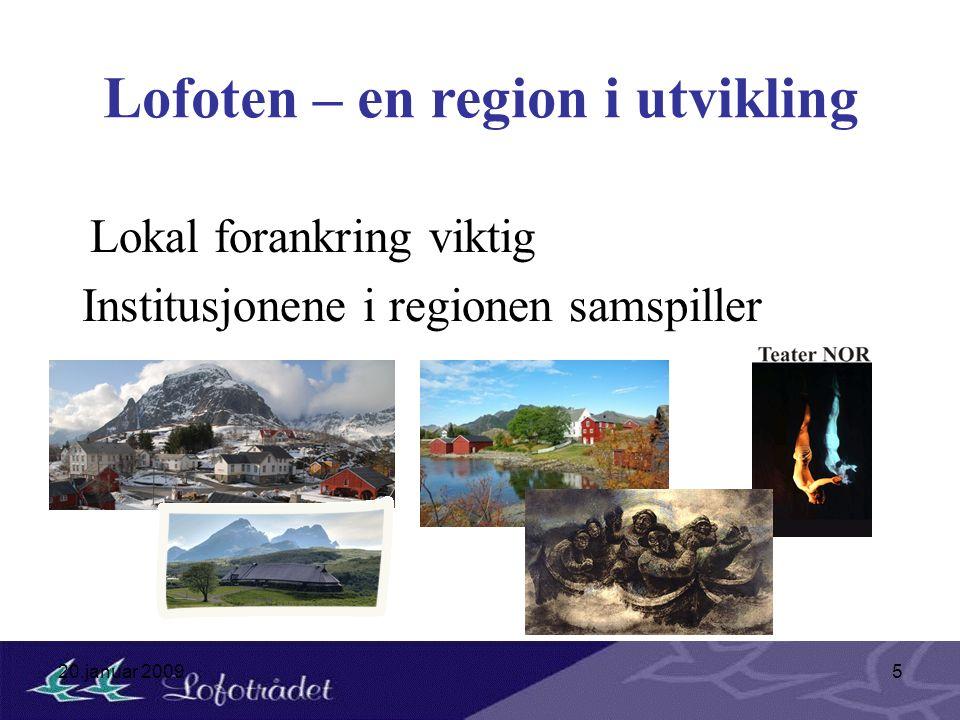 20.januar 20095 Lofoten – en region i utvikling Lokal forankring viktig Institusjonene i regionen samspiller
