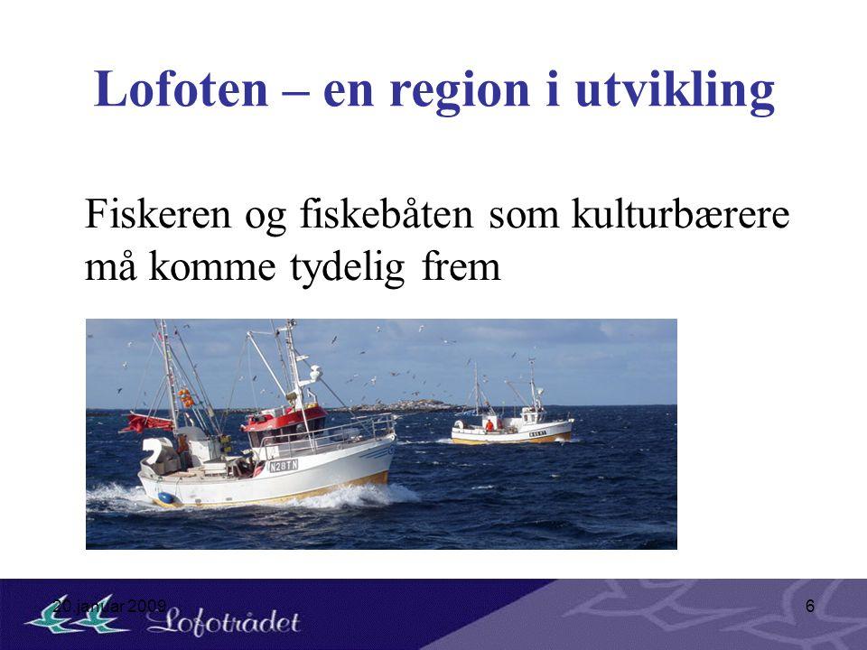 20.januar 20096 Lofoten – en region i utvikling Fiskeren og fiskebåten som kulturbærere må komme tydelig frem