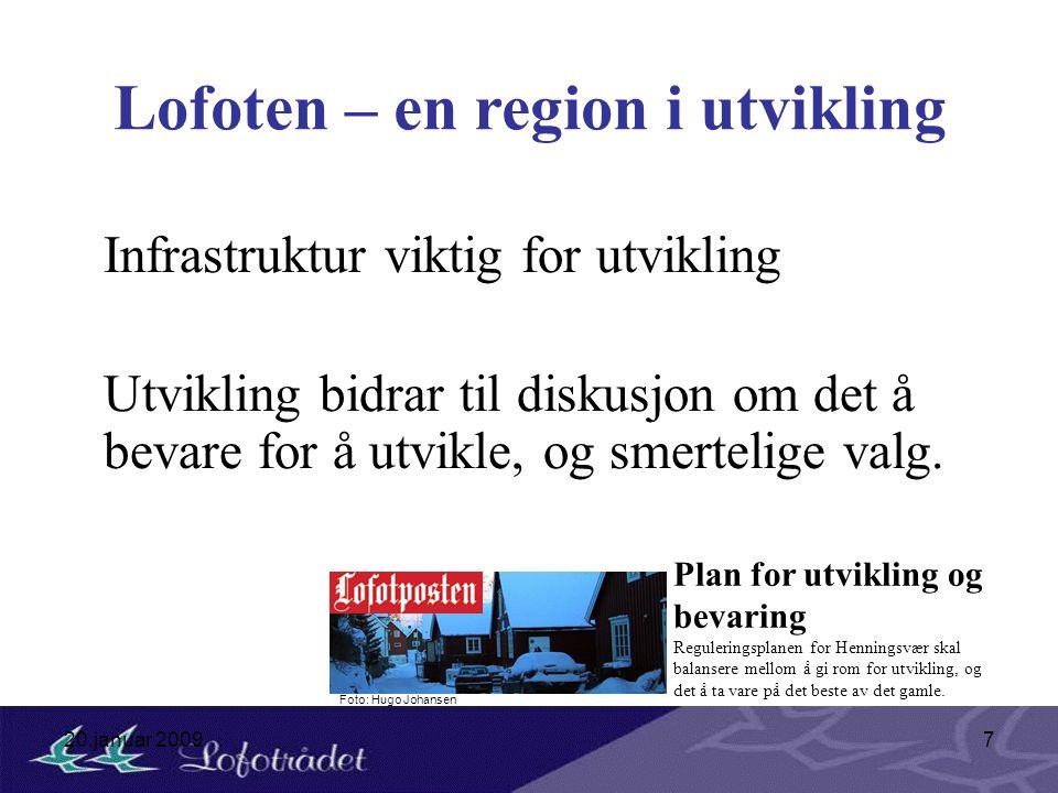 20.januar 20097 Lofoten – en region i utvikling Infrastruktur viktig for utvikling Utvikling bidrar til diskusjon om det å bevare for å utvikle, og sm