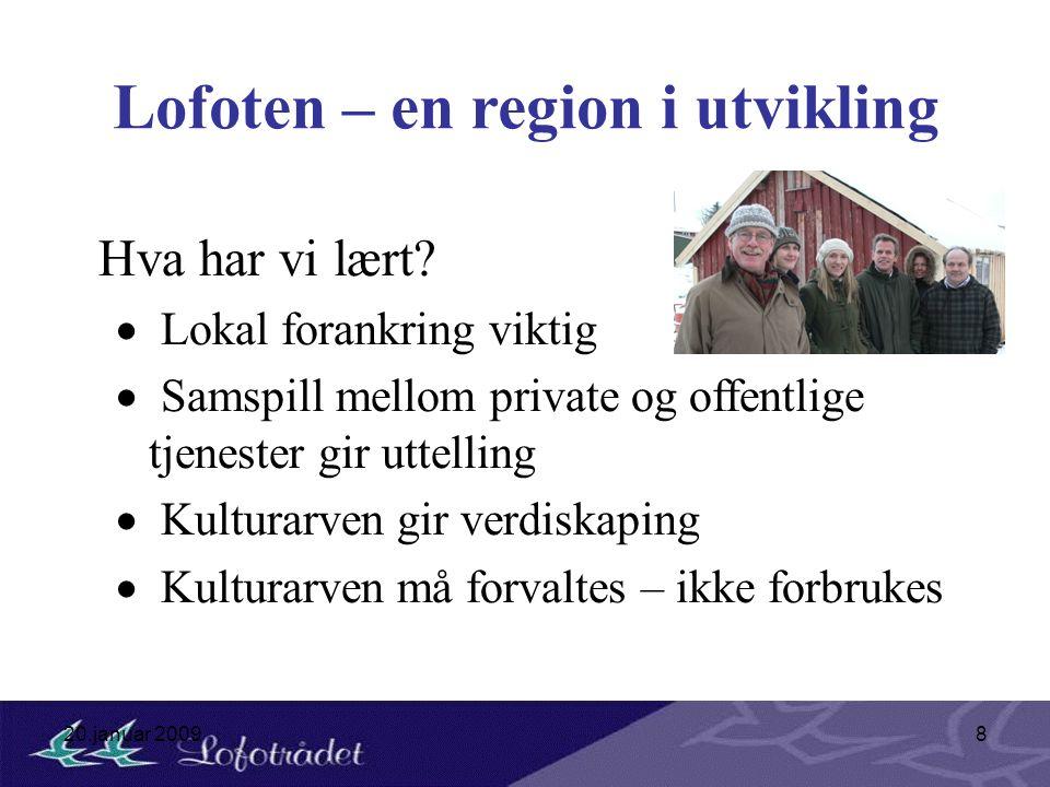 20.januar 20098 Lofoten – en region i utvikling Hva har vi lært?  Lokal forankring viktig  Samspill mellom private og offentlige tjenester gir uttel