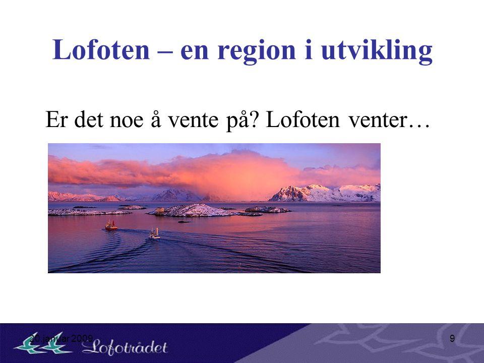 20.januar 20099 Lofoten – en region i utvikling Er det noe å vente på? Lofoten venter…