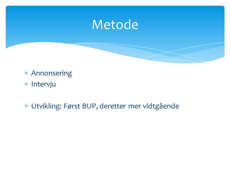  Annonsering  Intervju  Utvikling: Først BUP, deretter mer vidtgående Metode