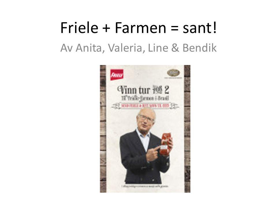 Friele + Farmen = sant! Av Anita, Valeria, Line & Bendik