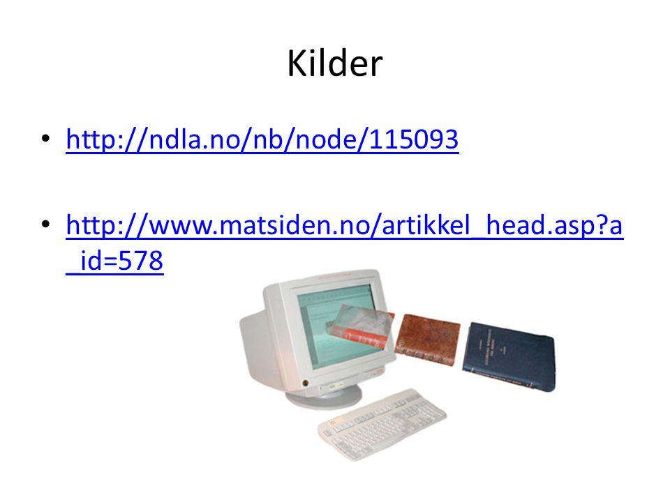 Kilder http://ndla.no/nb/node/115093 http://www.matsiden.no/artikkel_head.asp?a _id=578 http://www.matsiden.no/artikkel_head.asp?a _id=578