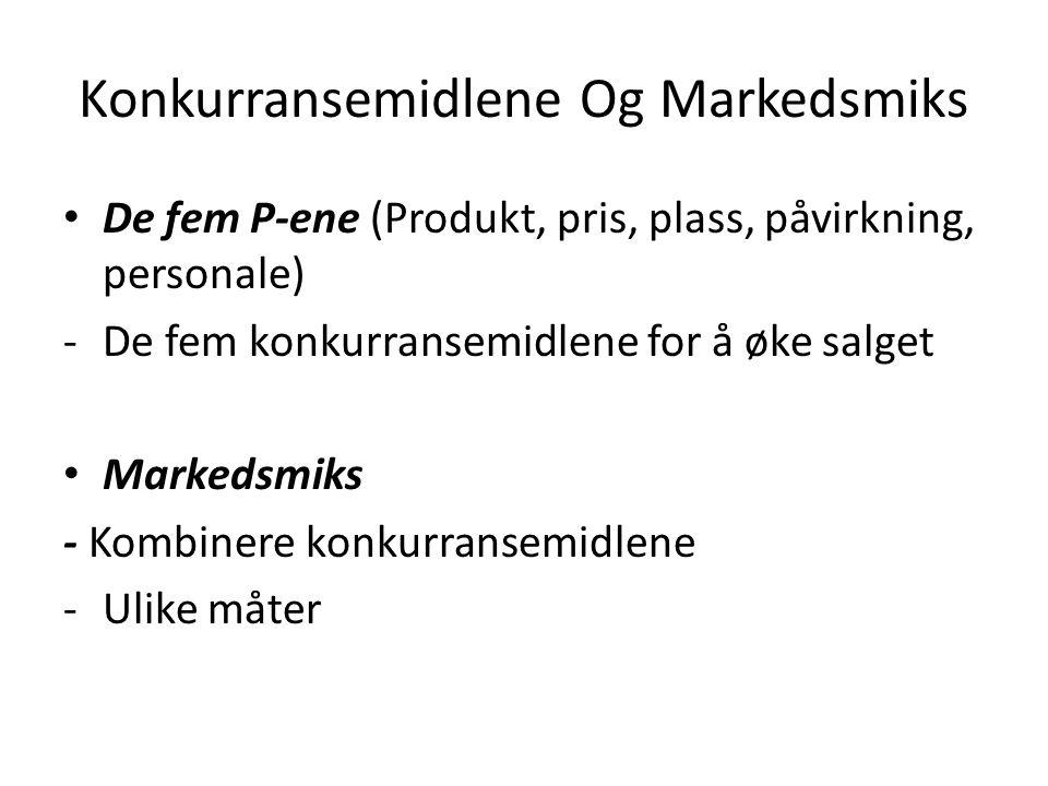 Konkurransemidlene Og Markedsmiks De fem P-ene (Produkt, pris, plass, påvirkning, personale) -De fem konkurransemidlene for å øke salget Markedsmiks -