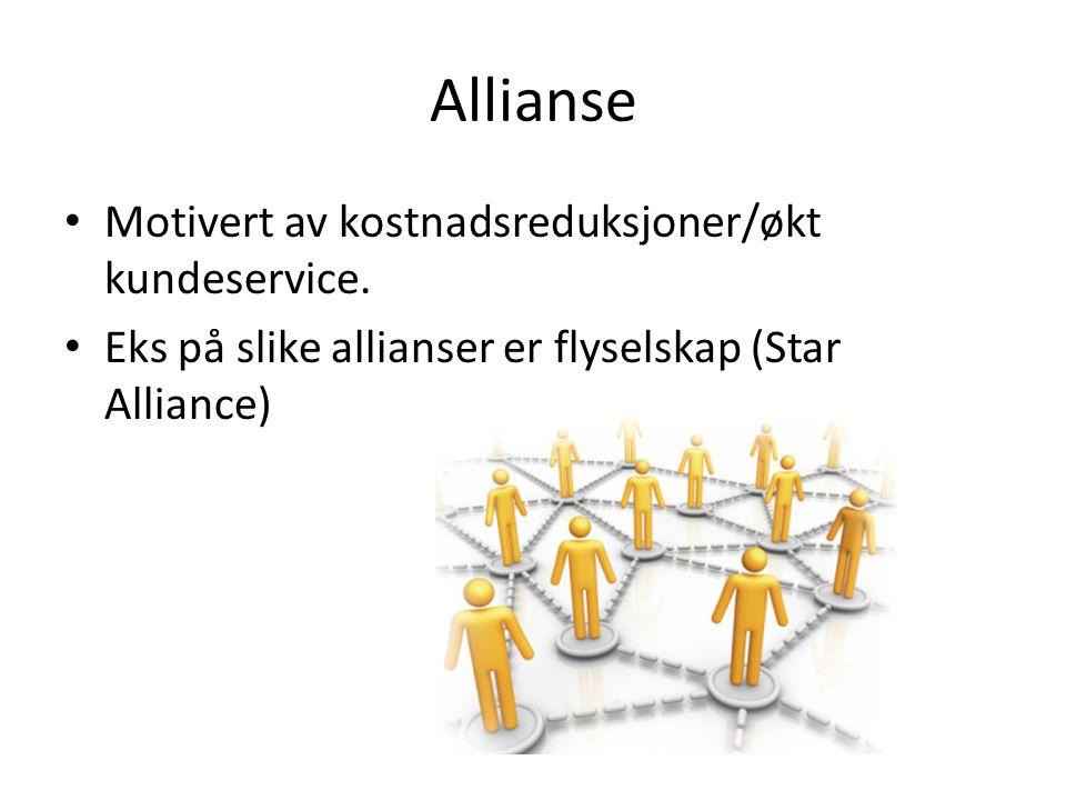 Allianse Motivert av kostnadsreduksjoner/økt kundeservice. Eks på slike allianser er flyselskap (Star Alliance)