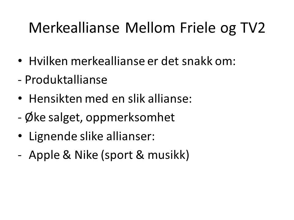 Merkeallianse Mellom Friele og TV2 Hvilken merkeallianse er det snakk om: - Produktallianse Hensikten med en slik allianse: - Øke salget, oppmerksomhe