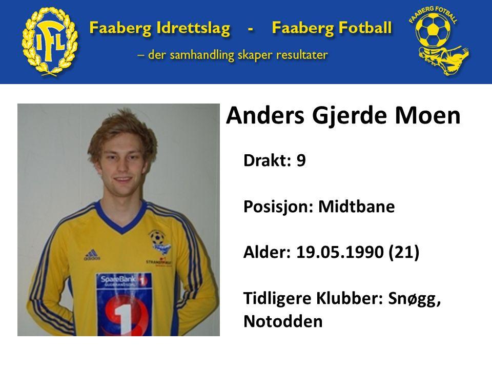 Anders Gjerde Moen Drakt: 9 Posisjon: Midtbane Alder: 19.05.1990 (21) Tidligere Klubber: Snøgg, Notodden