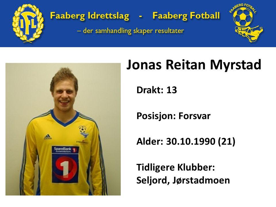 Jonas Reitan Myrstad Drakt: 13 Posisjon: Forsvar Alder: 30.10.1990 (21) Tidligere Klubber: Seljord, Jørstadmoen