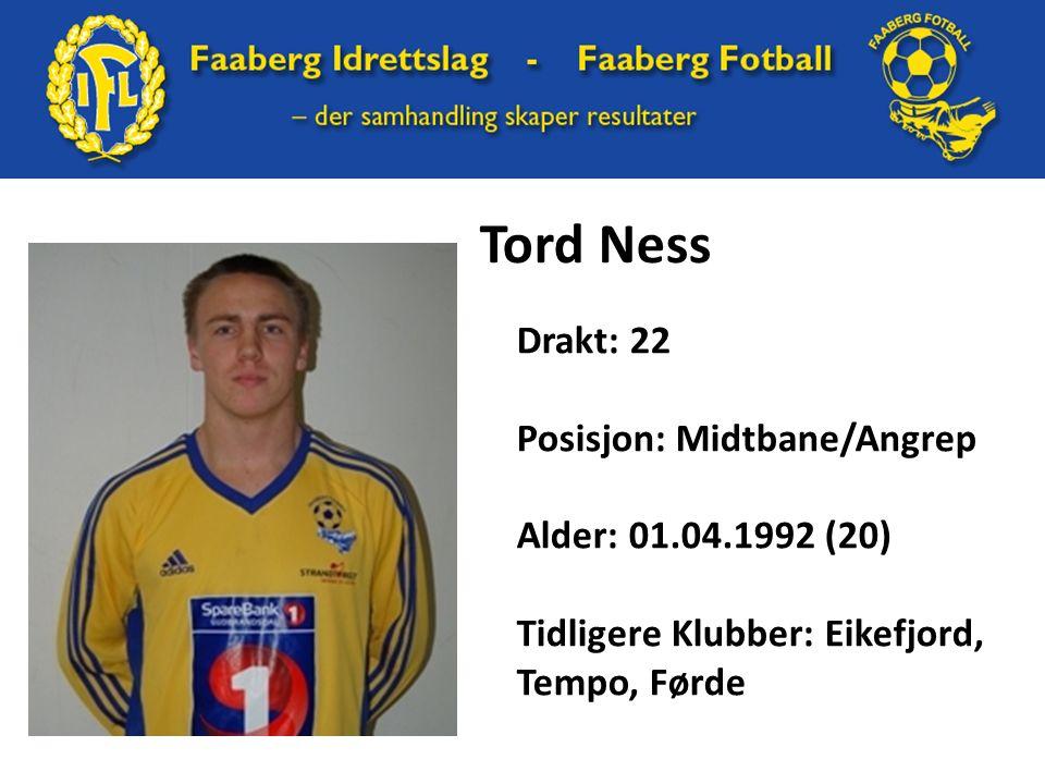 Tord Ness Drakt: 22 Posisjon: Midtbane/Angrep Alder: 01.04.1992 (20) Tidligere Klubber: Eikefjord, Tempo, Førde