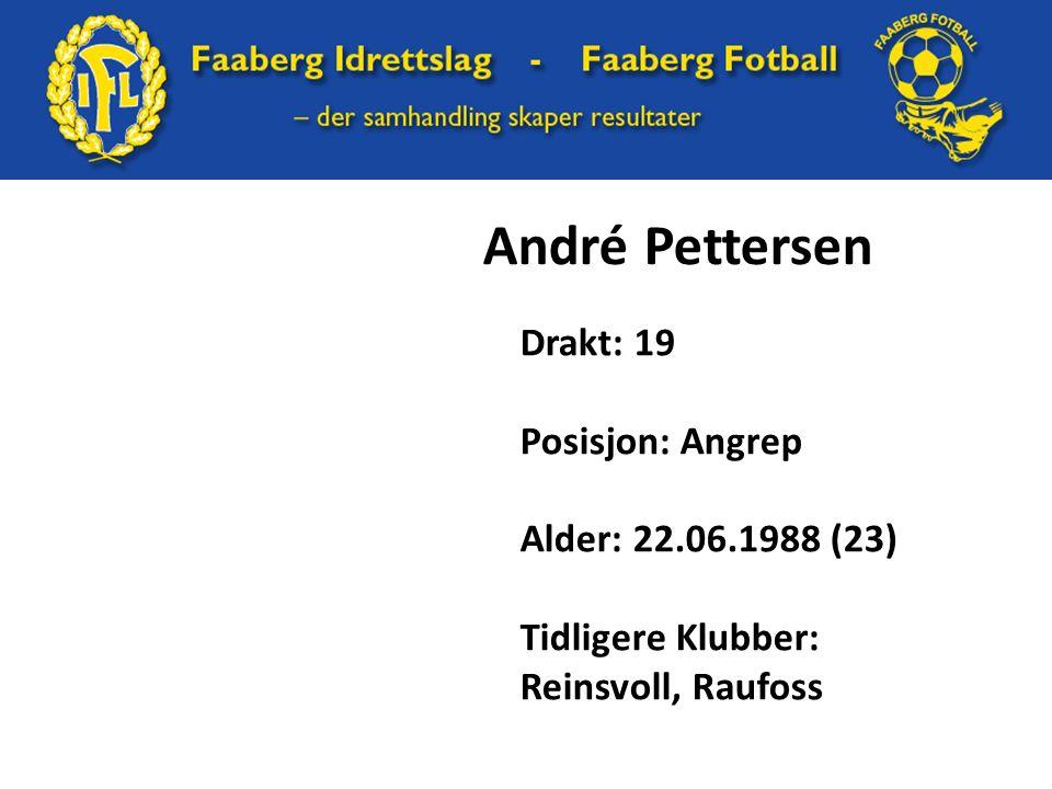 André Pettersen Drakt: 19 Posisjon: Angrep Alder: 22.06.1988 (23) Tidligere Klubber: Reinsvoll, Raufoss