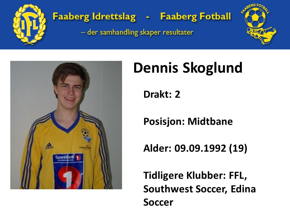 Dennis Skoglund Drakt: 2 Posisjon: Midtbane Alder: 09.09.1992 (19) Tidligere Klubber: FFL, Southwest Soccer, Edina Soccer