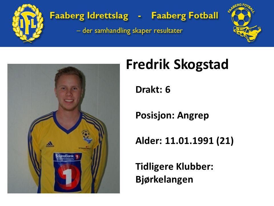 Fredrik Skogstad Drakt: 6 Posisjon: Angrep Alder: 11.01.1991 (21) Tidligere Klubber: Bjørkelangen