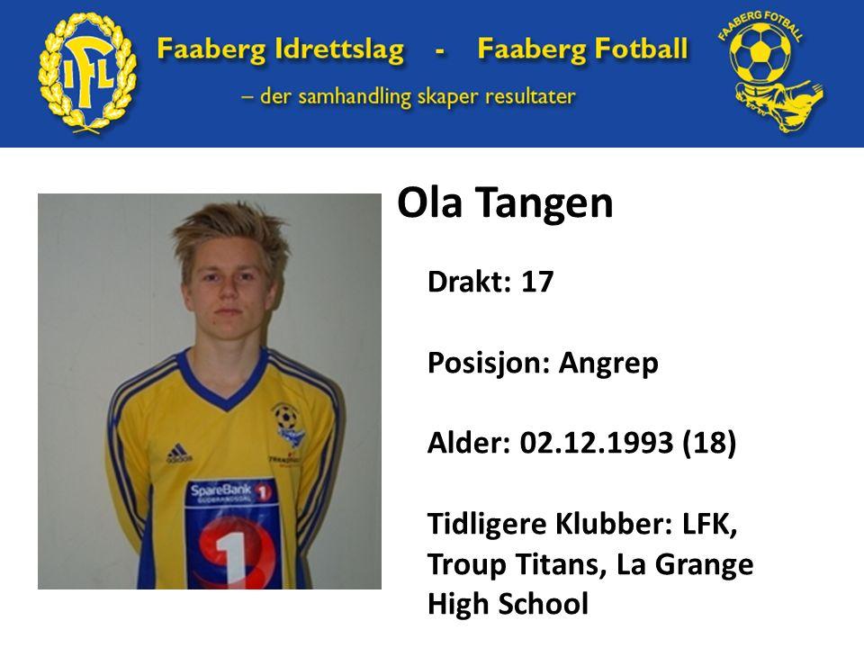 Ola Tangen Drakt: 17 Posisjon: Angrep Alder: 02.12.1993 (18) Tidligere Klubber: LFK, Troup Titans, La Grange High School