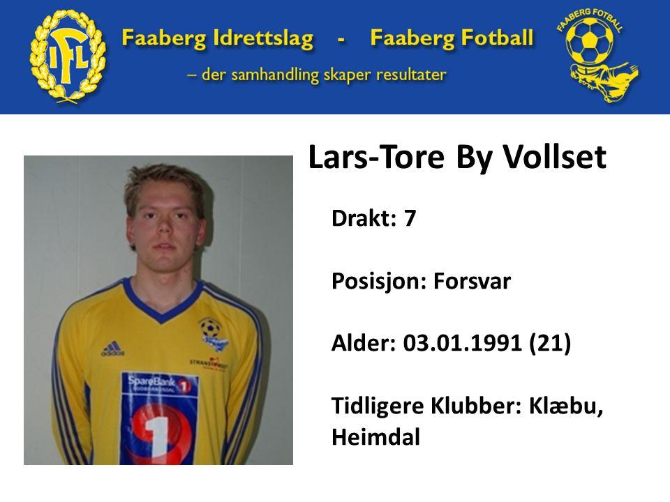 Lars-Tore By Vollset Drakt: 7 Posisjon: Forsvar Alder: 03.01.1991 (21) Tidligere Klubber: Klæbu, Heimdal