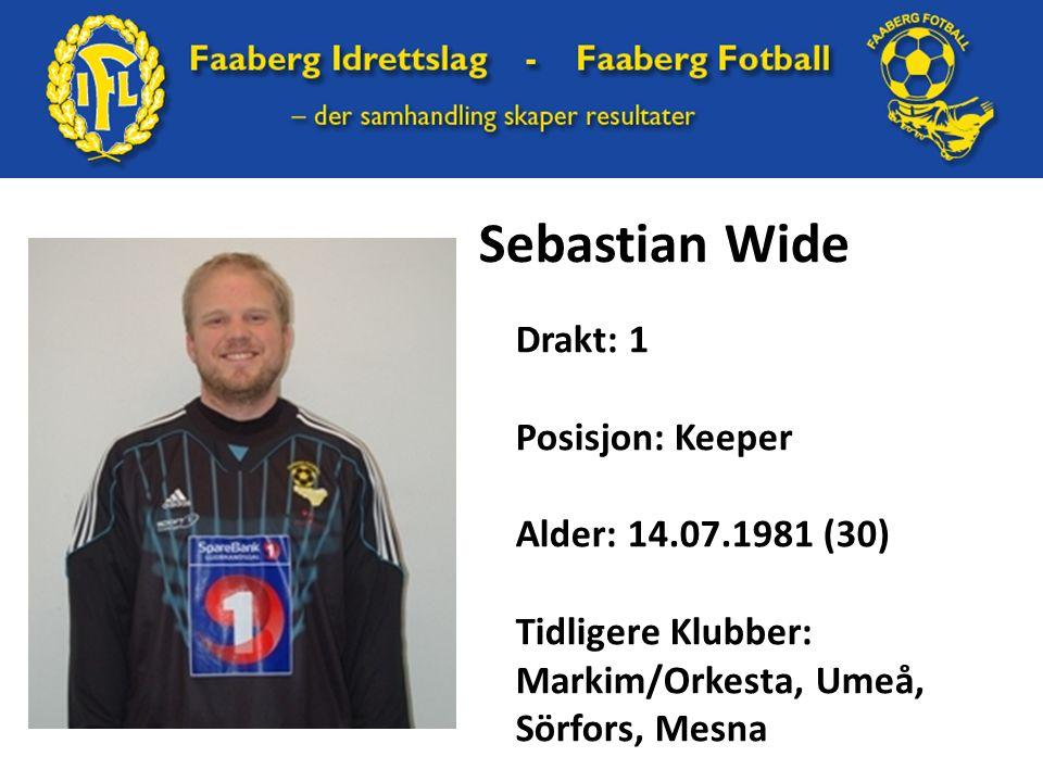 Sebastian Wide Drakt: 1 Posisjon: Keeper Alder: 14.07.1981 (30) Tidligere Klubber: Markim/Orkesta, Umeå, Sörfors, Mesna