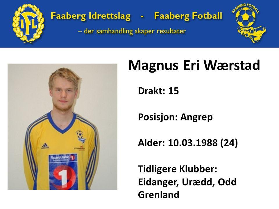 Magnus Eri Wærstad Drakt: 15 Posisjon: Angrep Alder: 10.03.1988 (24) Tidligere Klubber: Eidanger, Urædd, Odd Grenland