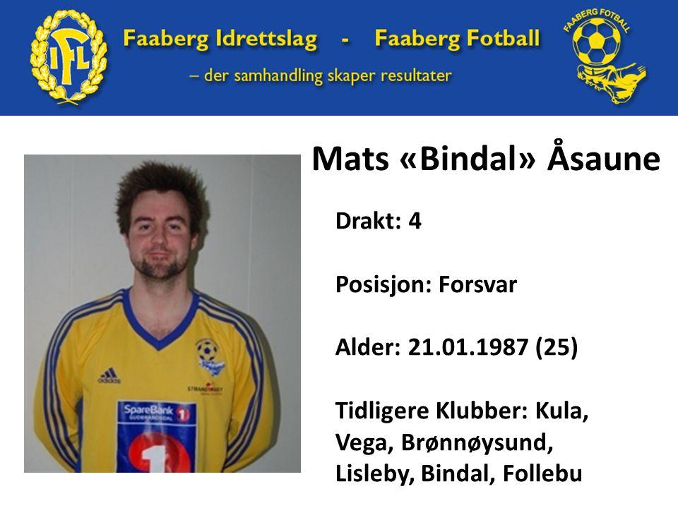 Mats «Bindal» Åsaune Drakt: 4 Posisjon: Forsvar Alder: 21.01.1987 (25) Tidligere Klubber: Kula, Vega, Brønnøysund, Lisleby, Bindal, Follebu
