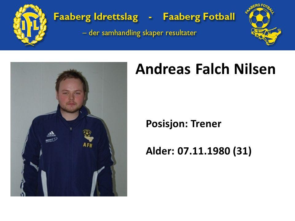 Andreas Falch Nilsen Posisjon: Trener Alder: 07.11.1980 (31)