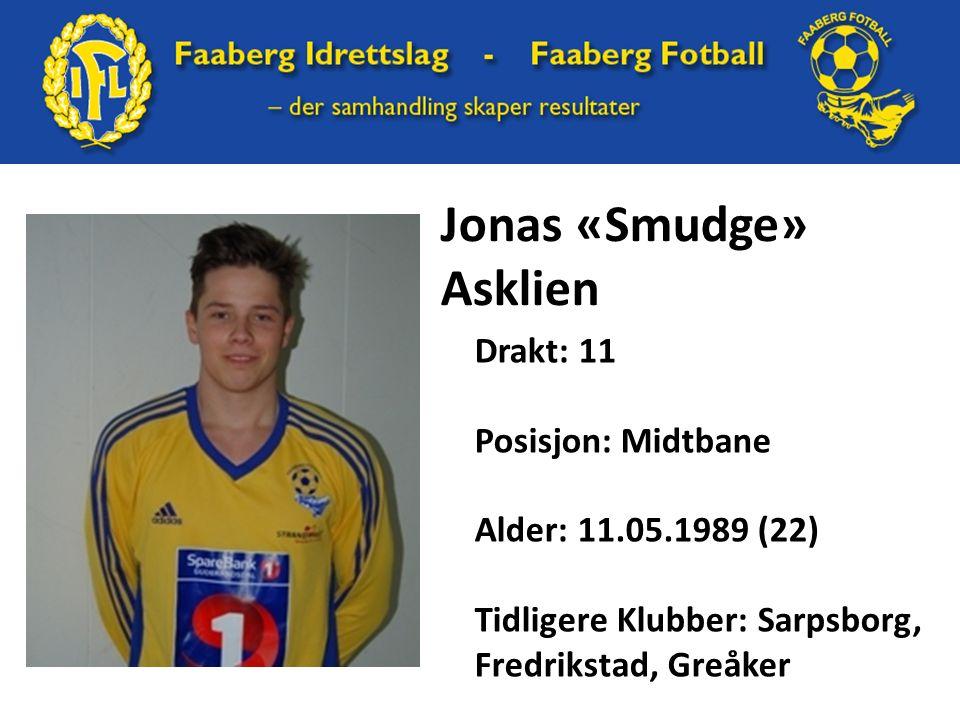 Jonas «Smudge» Asklien Drakt: 11 Posisjon: Midtbane Alder: 11.05.1989 (22) Tidligere Klubber: Sarpsborg, Fredrikstad, Greåker