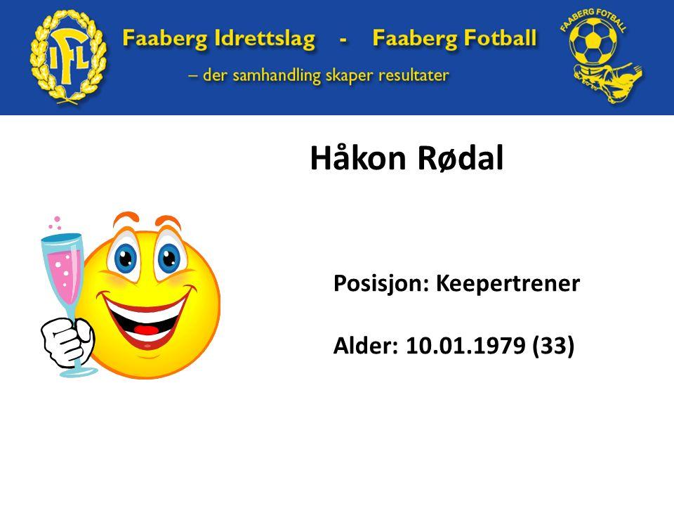 Håkon Rødal Posisjon: Keepertrener Alder: 10.01.1979 (33)