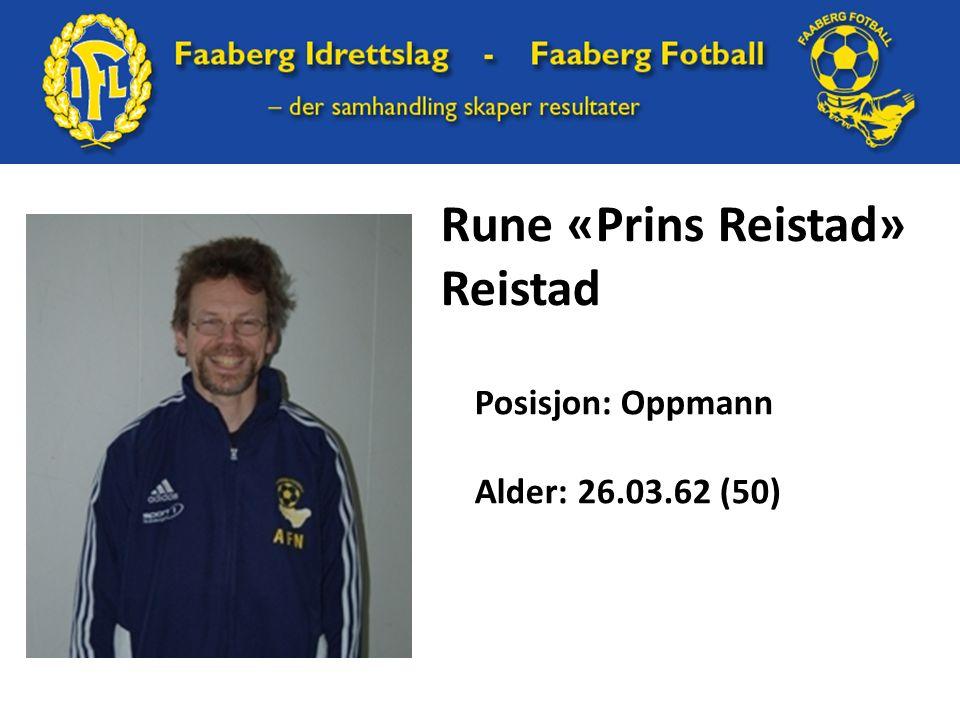Rune «Prins Reistad» Reistad Posisjon: Oppmann Alder: 26.03.62 (50)
