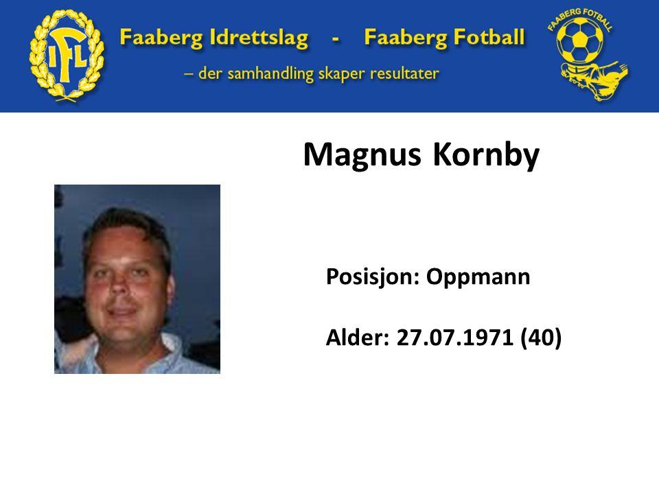 Magnus Kornby Posisjon: Oppmann Alder: 27.07.1971 (40)