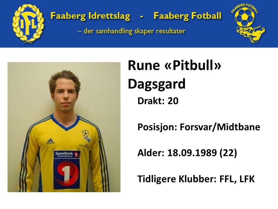 Rune «Pitbull» Dagsgard Drakt: 20 Posisjon: Forsvar/Midtbane Alder: 18.09.1989 (22) Tidligere Klubber: FFL, LFK