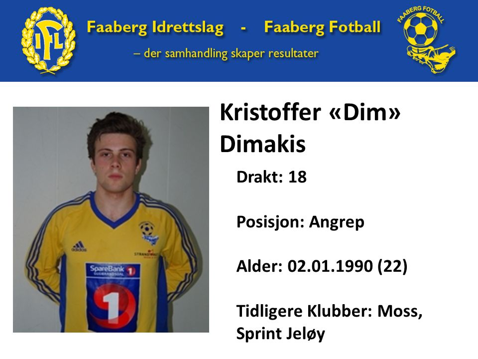 Kristoffer «Dim» Dimakis Drakt: 18 Posisjon: Angrep Alder: 02.01.1990 (22) Tidligere Klubber: Moss, Sprint Jeløy