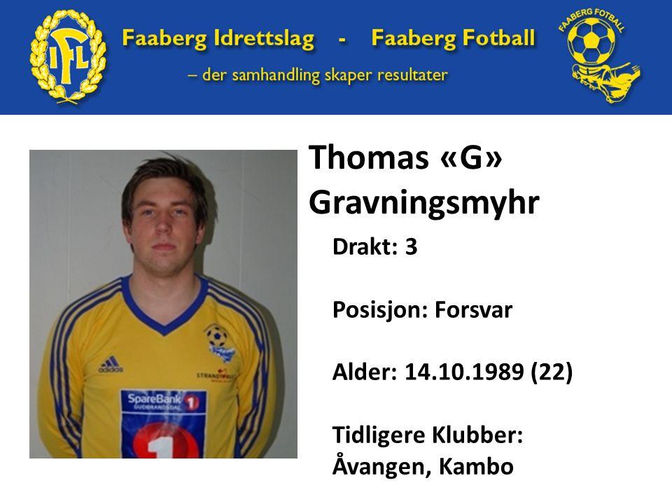 Thomas «G» Gravningsmyhr Drakt: 3 Posisjon: Forsvar Alder: 14.10.1989 (22) Tidligere Klubber: Åvangen, Kambo