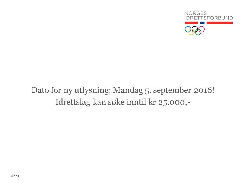 Side 9 Dato for ny utlysning: Mandag 5. september 2016! Idrettslag kan søke inntil kr 25.000,-