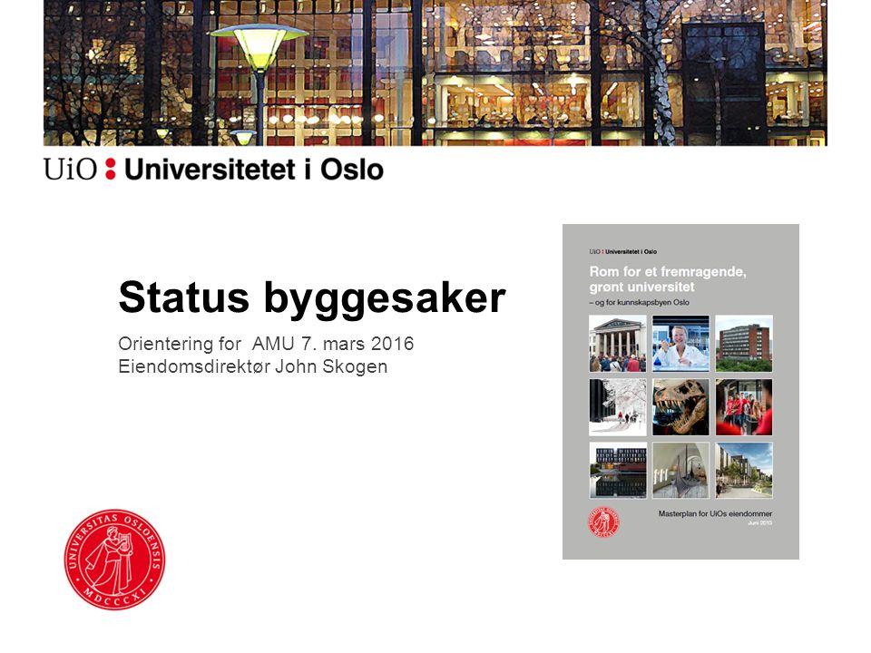 Status byggesaker Orientering for AMU 7. mars 2016 Eiendomsdirektør John Skogen